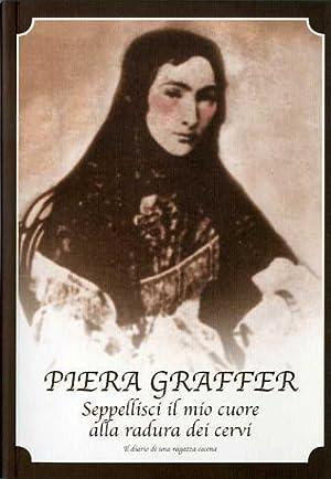 Seppelisci il mio cuore alla radura dei: GRAFFER, Piera.