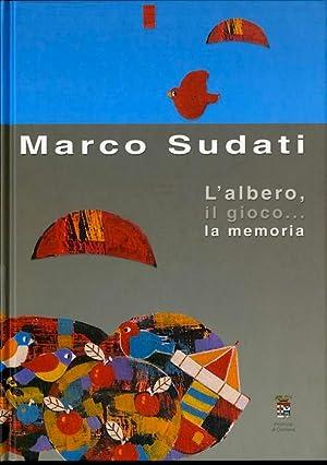 Marco Sudati: l'albero, il gioco. la memoria.