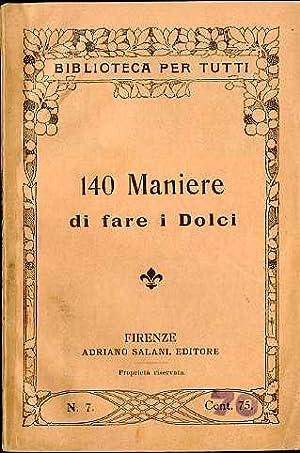 140 maniere di fare i dolci.: Biblioteca per tutti; 7.