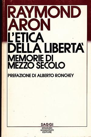 L'etica della libertà. Memorie di mezzo secolo: Raymond Aron
