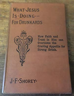 What Jesus is Doing for Drunkards. How: Shorey, J. F.