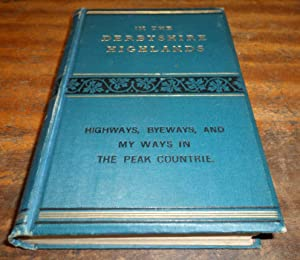 In the Derbyshirer Highlands: Highways, Byeways, and My Ways in the Peake Countrie