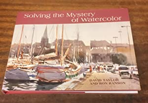Solving the Mystery of Watercolor: Ranson, Ron; Taylor,