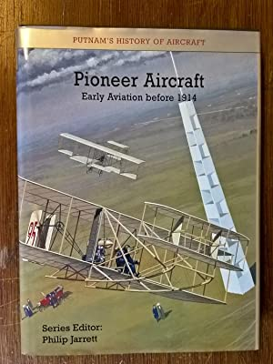 Pioneer Aircraft: Early Aviation to 1914: The Early Aeroplane Before 1914