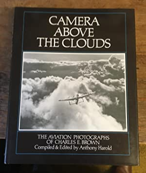 Camera Above the Clouds: The Aviation Photographs of Charles E. Brown. (Three Volumes)