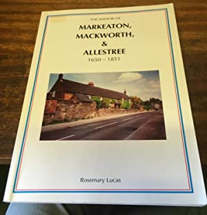 The Manor of Markeaton, Mackworth and Allestree, 1650-1851 (Signed Copy)