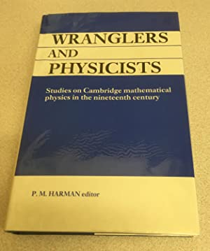 Wranglers and Physicists: Studies on Cambridge Mathematical Physics in the Nineteenth Century