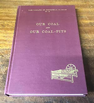 Our Coal and Coal Pits (Cass Library of Industrial Classics)