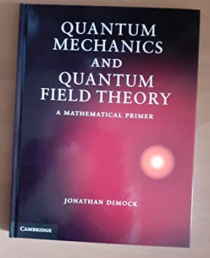 Quantum Mechanics And Quantum Field Theory A Mathematical Primer