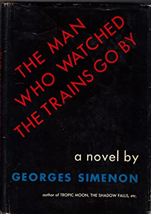 THE MAN WHO WATCHED THE TRAINS GO BY: SIMENON, Georges