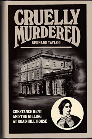 CRUELLY MURDERED ~Constance Kent and the Killing at Road Hill House: TAYLOR, Bernard