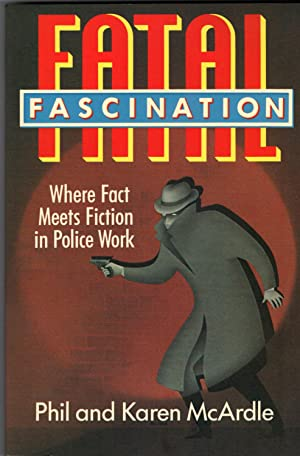 FATAL FASCINATION ~Where Fact Meets Fiction in Police Work: MCARDLE, Phil and Karen