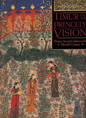 TIMUR AND THE PRINCELY VISION ~ Persian Art and Culture in the Fifteenth Century: LOS ANGELES ...