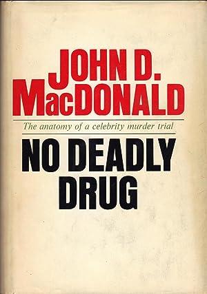 NO DEADLY DRUG ~ The Anatomy of A Celebrity Murder Trial: MACDONALD, John D.