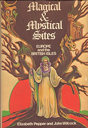 MAGICAL & MYSTICAL SITES ~ Europe and the British Isles: PEPPER, Elizabeth and John Wilcock