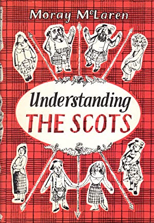 UNDERSTANDING THE SCOTS ~ A Guide for South Britons and Other Foreigners: MCLAREN, Moray