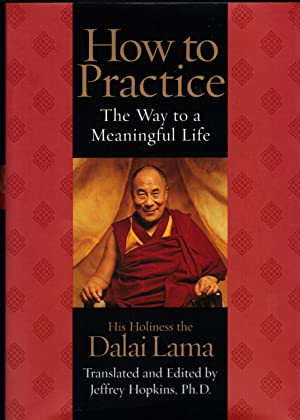 HOW TO PRACTICE THE WAY TO A MEANINGFUL LIFE: DALAI LAMA, His Holiness