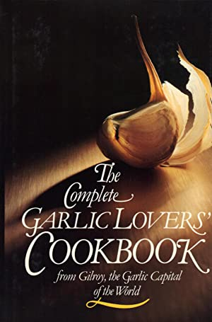 THE COMPLETE GARLIC LOVERS' COOKBOOK: GILROY