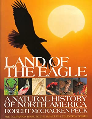 LAND OF THE EAGLE, A Natural History of North America: PECK, Robert McCracken