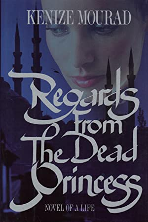 REGARDS FROM THE DEAD PRINCESS: MOURAD, Kenize