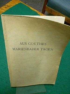 Aus Goethes Marienbader Tagen. 20 Beiträge mit 15 Bildbeigaben. Herausgegeben von der Kurstadt...