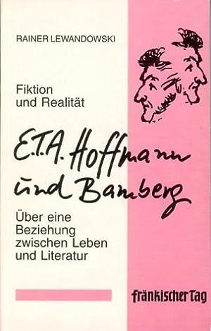 E. T. A. Hoffmann und Bamberg<. Fiktion und Realität. Über eine Beziehung zwischen ...