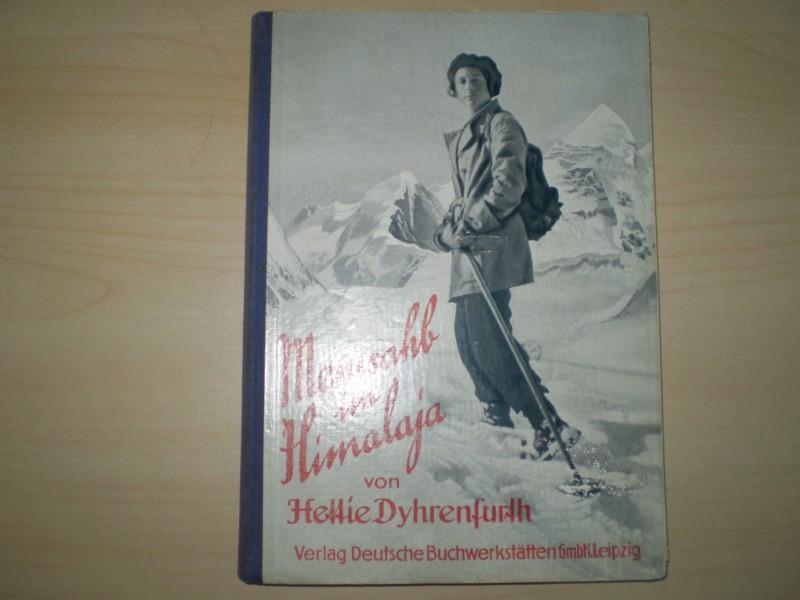 MEMSAHB IM HIMALAJA. Die einzige weiße Frau: Dyhrenfurth, Hettie.