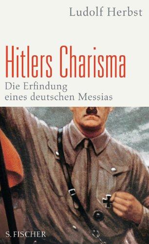 Hitlers Charisma. Die Erfindung eines deutschen Messias. - HERBST, LUDOLF