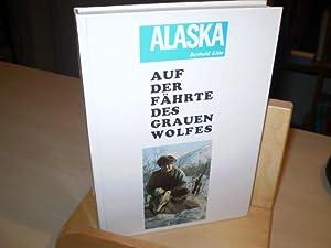 Auf der Fährte des Grauen Wolfes. Alaska.: Köhr, Berthold.