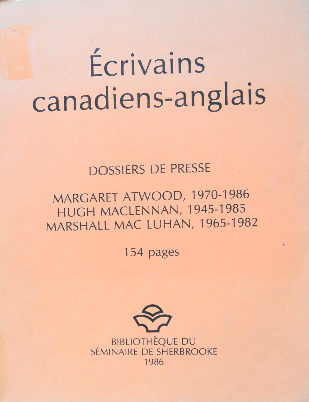 9782920854581 - Pelletier, Claude: Ecrivains Canadiens-Anglais: Margaret Atwood 1970-1986, Hugh Maclennan 1945-1985, Marshall Mac Luhan 1965-1982 Dossiers De Presse - Livre