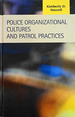 Police Organizational Cultures And Patrol Practices: Hassell, Kimberly D.