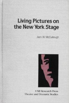 Living Pictures on the New York Stage: McCullough, Jack W.