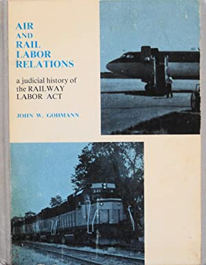 Air and Rail Labor Relations: A Judicial: Gohmann, John W.;United