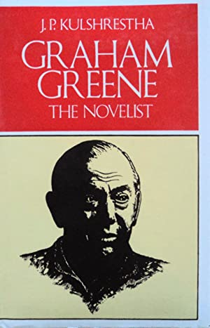 Graham Greene: The Novelist: Kulshrestha, J. P.