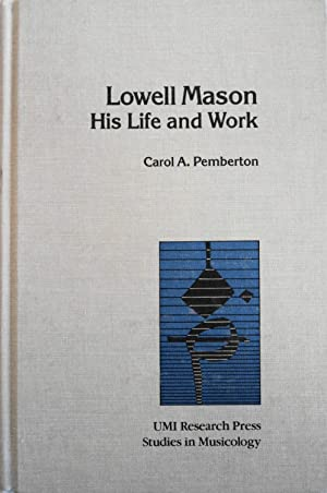 Lowell Mason: His Life and Work: Pemberton, Carol A.