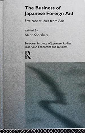 The Business of Japanese Foreign Aid: Five: Soderberg, Marie (Editor)