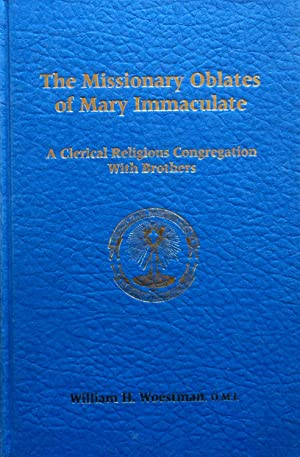 The Missionary Oblates of Mary Immaculate: A: Woestman, William H