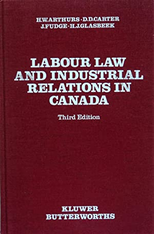 Labour Law and Industrial Relations in Canada: Arthurs, H. W.