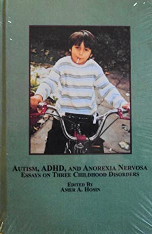 Autism, ADHD, and Anorexia Nervosa: Essays on Three Childhood Disorders: Hosin, Amer A.