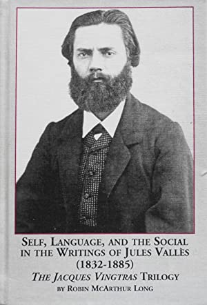 Self, Language and the Social in the Writings of Jules Valles (1833-1885): The Jacques Vingtras ...