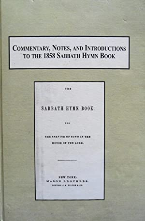 Commentary, Notes, and Introductions to the 1858 Sabbath Hymn Book: The Musicalized Theology of ...