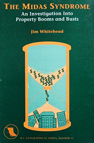 The Midas Syndrome: An Investigation into Property Booms and Busts: Whitehead, Jim C.