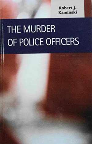 The Murder of Police Officers (Criminal Justice): Kaminski, Robert J