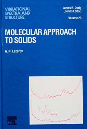 Molecular Approach to Solids (Vibrational Spectra and Structure, Vol. 23): Lazarev, A.N.