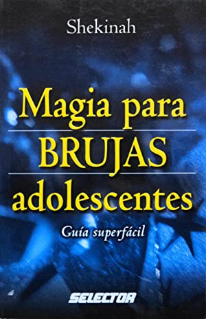 Magia Para Brujas Adolescentes: Guia Superfacil: Shekinah