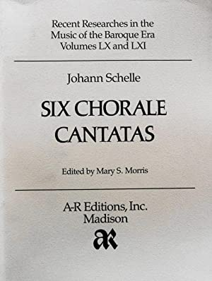 Six Chorale Cantatas (Recent researches in the music of the baroque era): Schelle, Johann, and ...