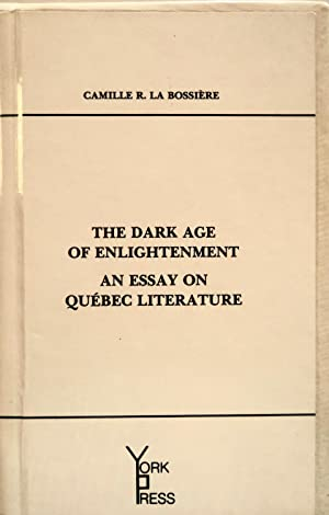 The Dark Age of Enlightenment: An Essay on Quebec Literature: La Bossière, Camille R.