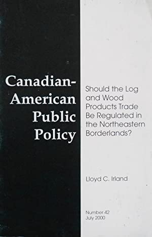 Should the Log and Wood Product Trade Be Regulated in the Northeastern Borderlands: Irland, Lloyd C...
