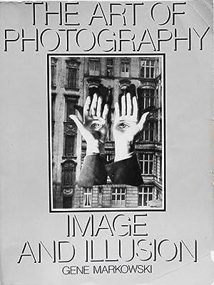 The Art of Photography: Image and Illusion: Gene Markowski