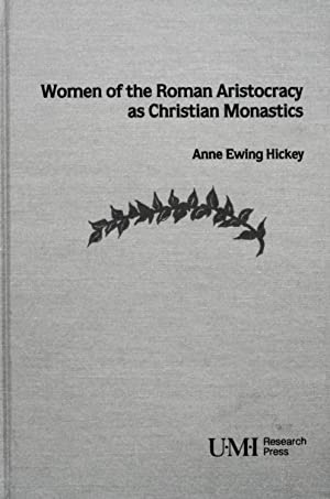 Women of the Roman Aristocracy as Christian: Anne Ewing Hickey